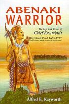 Abenaki warrior : the life and times of Chief Escumbuit, Big Island Pond, 1665-1727 : French hero! British monster! Indian patriot!