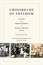 Crossroads of freedom : slaves and freed people in Bahia, Brazil, 1870-1910