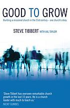 Good to grow : building a missional church in the 21st century : one church's story