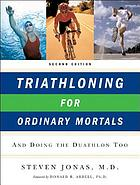 Triathloning for ordinary mortals : and doing the duathlon, too