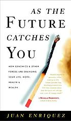 As the future catches you : how genomics & other forces are changing your work, health & wealth