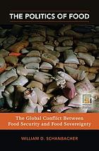 The politics of food : the global conflict between food security and food sovereignty