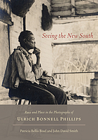 Seeing the new South : race and place in the photographs of Ulrich Bonnell Phillips