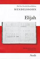 Elijah : an oratorio for soprano, alto, tenor and bass soli, SATB, orchestra and organ : opus 70