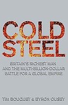 Cold steel : Britain's richest man and the multi-billion-dollar battle for a global industry