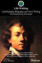 Life writing : autobiography, biography, and travel writing in contemporary literature : proceedings of a symposium held by the Department of American Culture and Literature, Haliç University, Istanbul, 19-21 April 2006