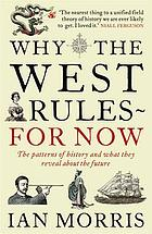 Why the West rules-- for now : the patterns of history, and what they reveal about the future