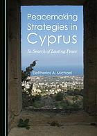 Peacemaking strategies in Cyprus : in search of lasting peace