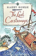 The last castaways : being, as it were, an account of a small dog's adventures at sea