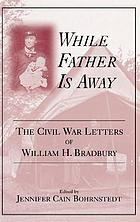 While father is away : the Civil War letters of William H. Bradbury