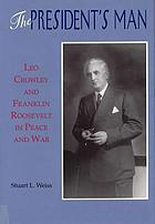 The president's man : Leo Crowley and Franklin Roosevelt in peace and war
