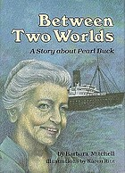 Between two worlds : a story about Pearl Buck