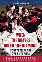 When the Braves ruled the diamond : fourteen flags over Atlanta