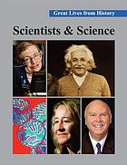Great lives from history. Scientists and science