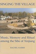Singing the village : music, memory, and ritual among the Sibe of Xinjiang