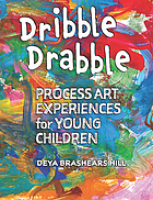 Dribble drabble : process art experiences for young children