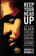 Keep your head up : America's new Black Christian leaders, social consciousness, and the Cosby conversation