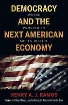 Democracy and the next American economy : where prosperity meets justice