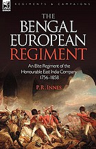 The Bengal European Regiment : an elite regiment of the honourable East India Company 1756-1858