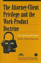 The attorney-client privilege and the work-product doctrine
