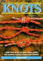 Knots : more than 50 of the most useful knots for camping, sailing, fishing and climbing