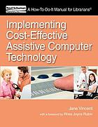 Implementing cost-effective assistive computer technology : a how-to-do-it manual for librarians