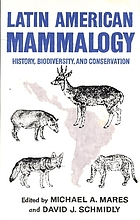Latin American mammalogy : history, biodiversity, and conservation