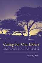 Caring for our elders : multicultural experiences with nursing home placement
