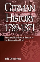 German history, 1789-1871 : from the Holy Roman Empire to the Bismarckian Reich