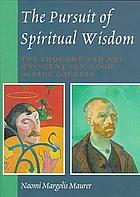 The pursuit of spiritual wisdom : the thought and art of Vincent van Gogh and Paul Gauguin
