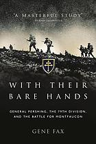 With their bare hands : General Pershing, the 79th Division, and the battle for Montfaucon