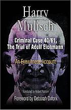 Criminal case 40/61, the trial of Adolf Eichmann : an eyewitness account