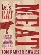 Let's eat meat : recipes for prime cuts, cheap bits and glorious scraps of meat