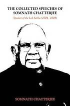 The collected speeches of Somnath Chatterjee : [speaker of the Lok Sabha (2004-2008)]