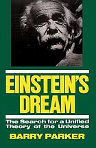 Einstein's dream : the search for a unified theory of the universe