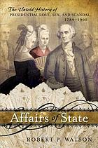 Affairs of state : the untold history of presidential love, sex, and scandal, 1789-1900