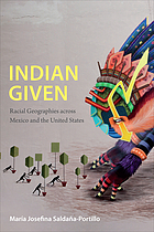Indian given : racial geographies across Mexico and the United States