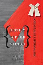 Justice Bertha Wilson : one woman's difference