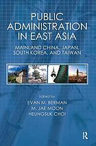 Public Administration in East Asia : Mainland China, Japan, South Korea, Taiwan.