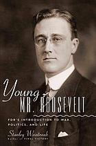 Young Mr. Roosevelt : FDR's introduction to war, politics and life
