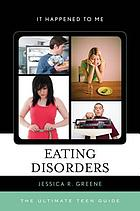 Eating disorders : the ultimate teen guide