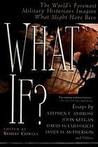 What if? : the world's foremost military historians imagine what might have been : essays