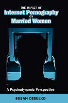 The impact of Internet pornography on married women : a psychodynamic perspective