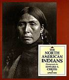 The North American Indians : a selection of photographs by Edward S. Curtis