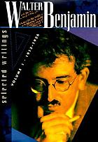 Walter Benjamin : selected writings Vol. 1 1913 - 1926