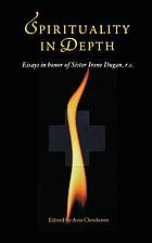 Spirituality in depth : essays in honor of Sister Irene Dugan, r.c.