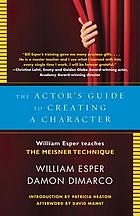The actor's guide to creating a character : William Esper teaches the Meisner technique