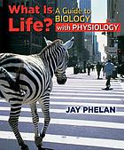 What Is life? : a guide to biology with physiology