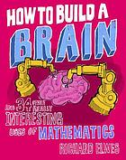 How to build a brain : and 34 other really interesting uses of mathematics