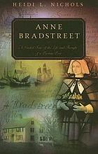 Anne Bradstreet : a guided tour of the life and thought of a Puritan poet